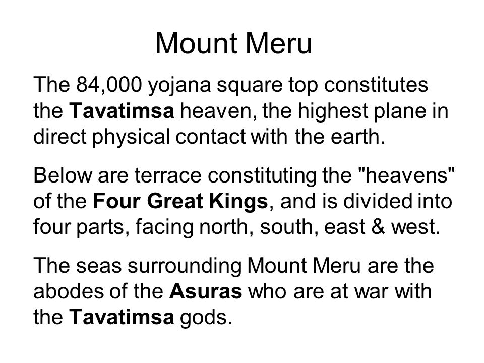 Mount Meru The 84,000 yojana square top constitutes the Tavatimsa heaven, the highest plane in direct physical contact with the earth.