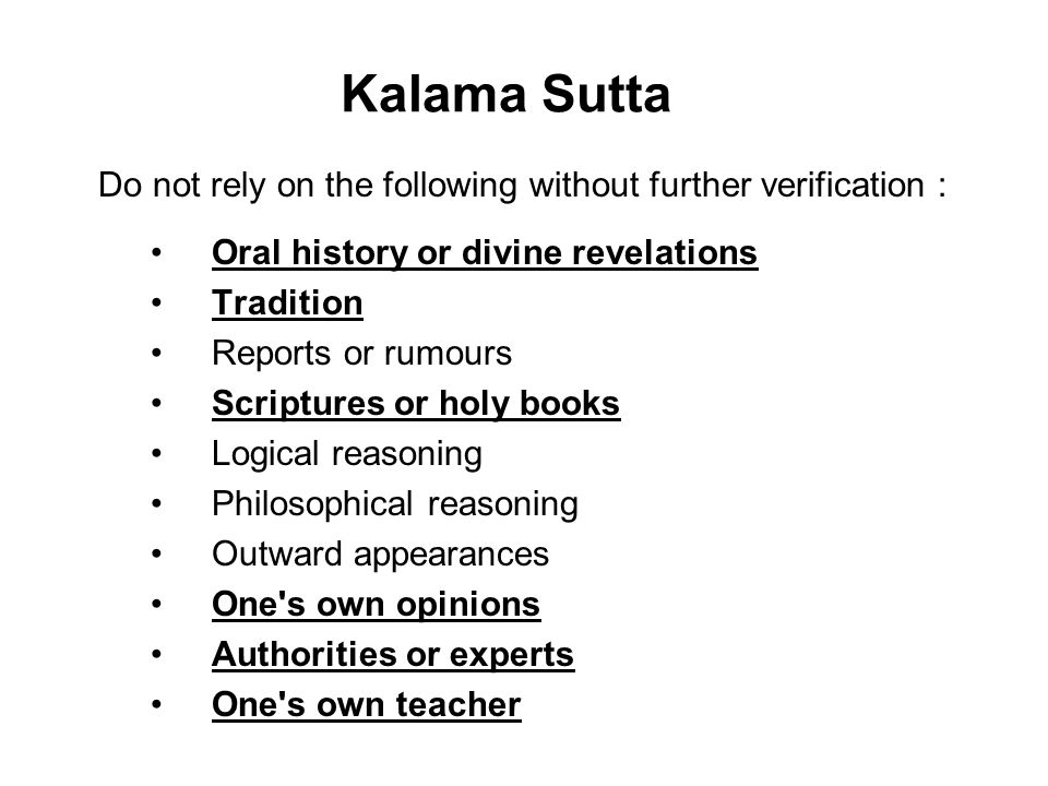 Kalama Sutta Do not rely on the following without further verification : Oral history or divine revelations.