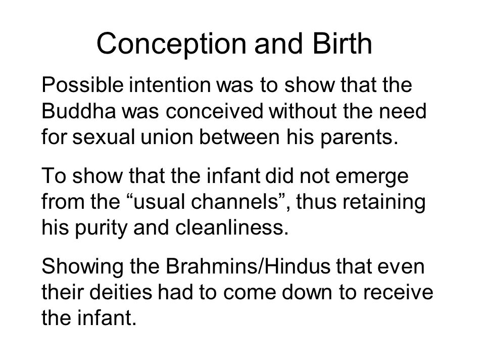 Conception and Birth Possible intention was to show that the Buddha was conceived without the need for sexual union between his parents.