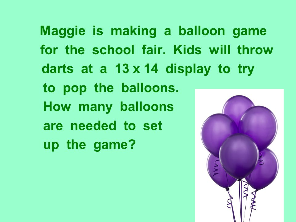 Maggie is making a balloon game for the school fair. Kids will throw