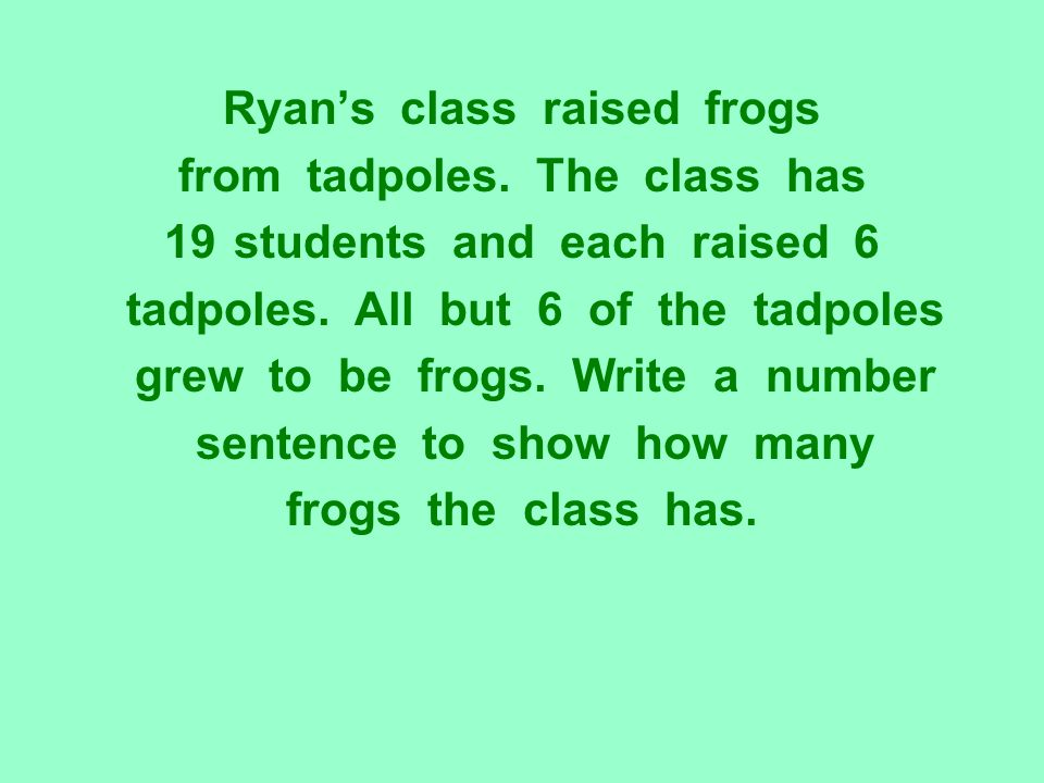 Ryan's class raised frogs from tadpoles. The class has