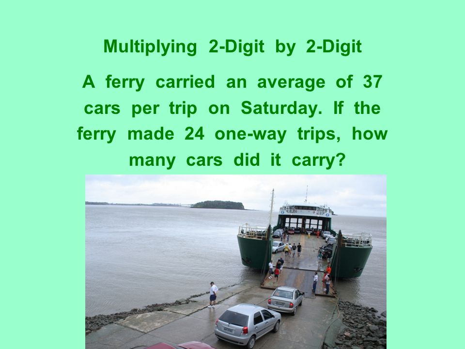Multiplying 2-Digit by 2-Digit A ferry carried an average of 37