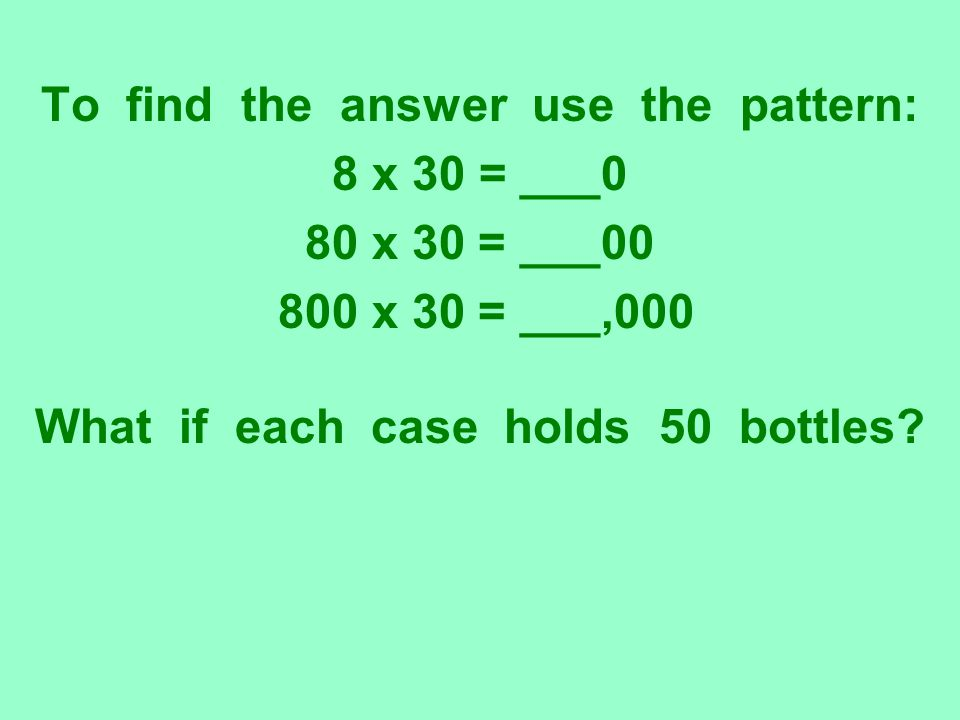 To find the answer use the pattern: 8 x 30 = ___0 80 x 30 = ___00