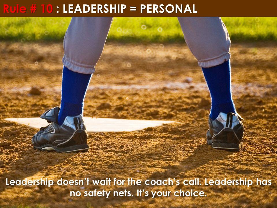 Rule # 10 : LEADERSHIP = PERSONAL