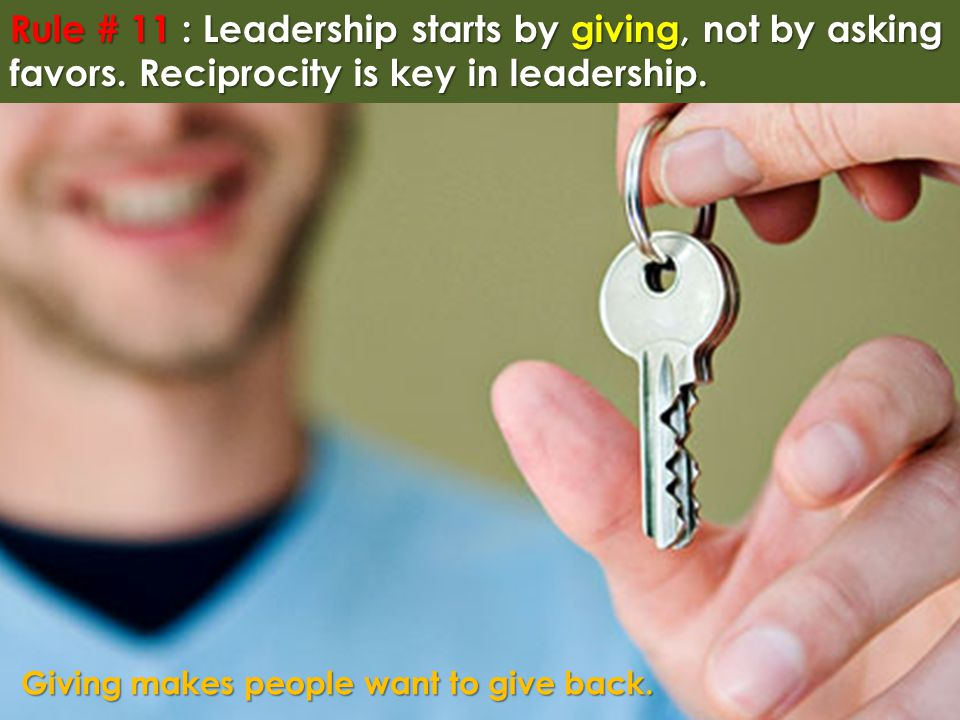 Rule # 11 : Leadership starts by giving, not by asking