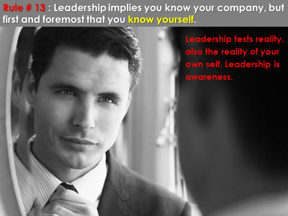 Rule # 13 : Leadership implies you know your company, but