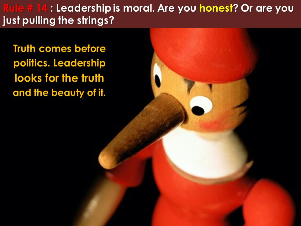 Rule # 14 : Leadership is moral. Are you honest