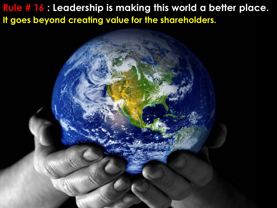 Rule # 16 : Leadership is making this world a better place.