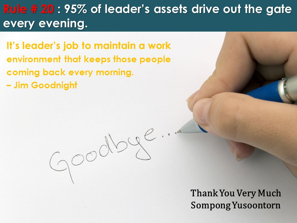 Rule # 20 : 95% of leader's assets drive out the gate every evening.