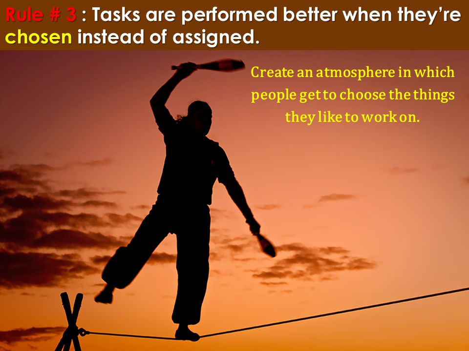 Create an atmosphere in which people get to choose the things