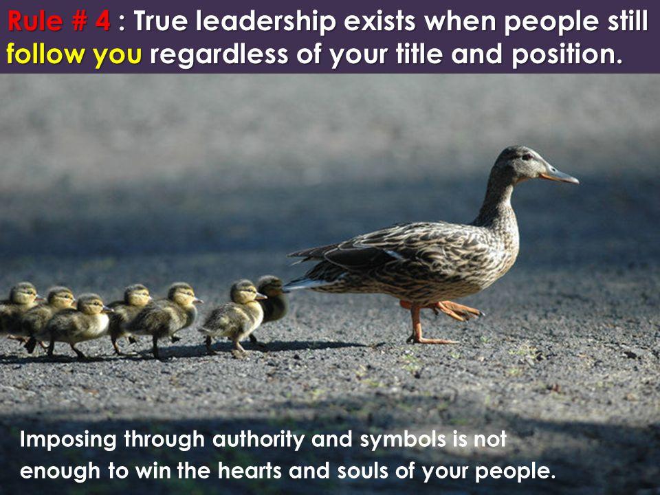 Rule # 4 : True leadership exists when people still