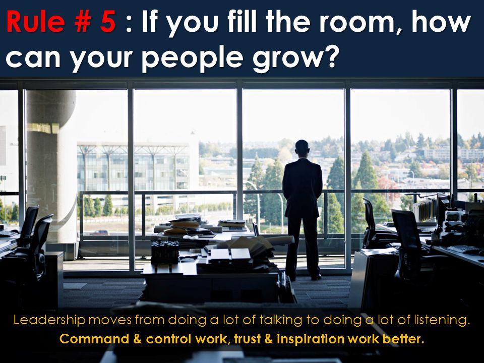 Rule # 5 : If you fill the room, how can your people grow