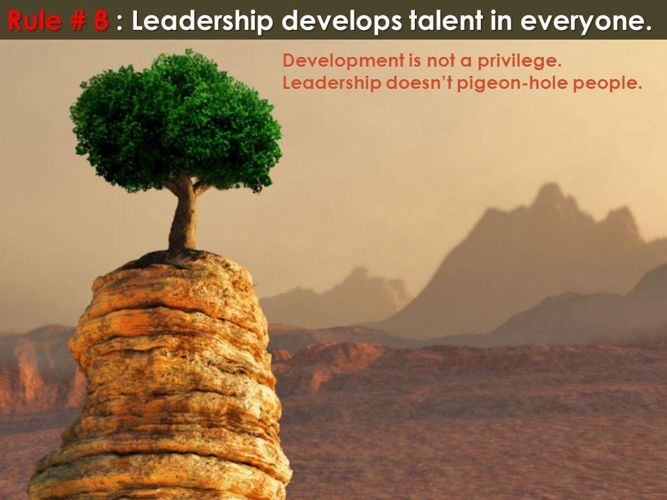 Rule # 8 : Leadership develops talent in everyone.