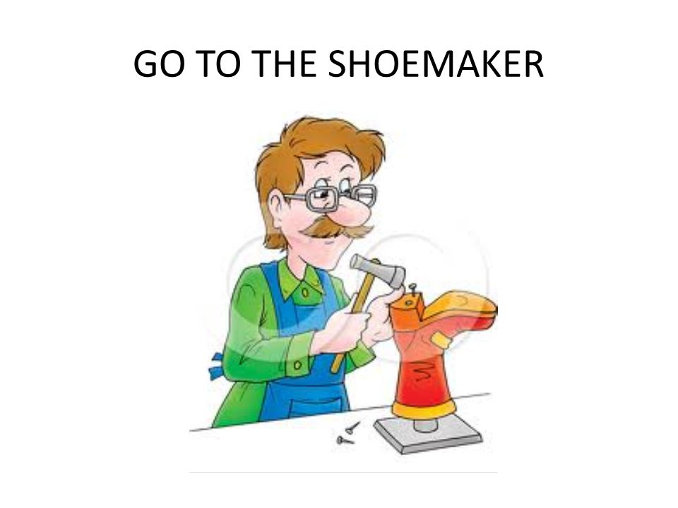 GO TO THE SHOEMAKER