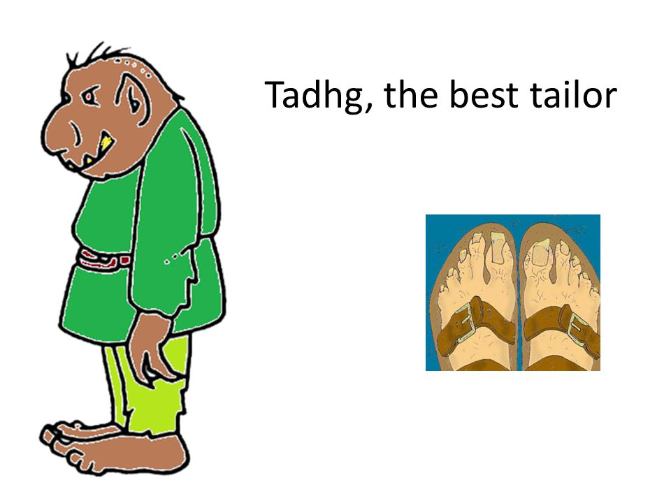 Tadhg, the best tailor