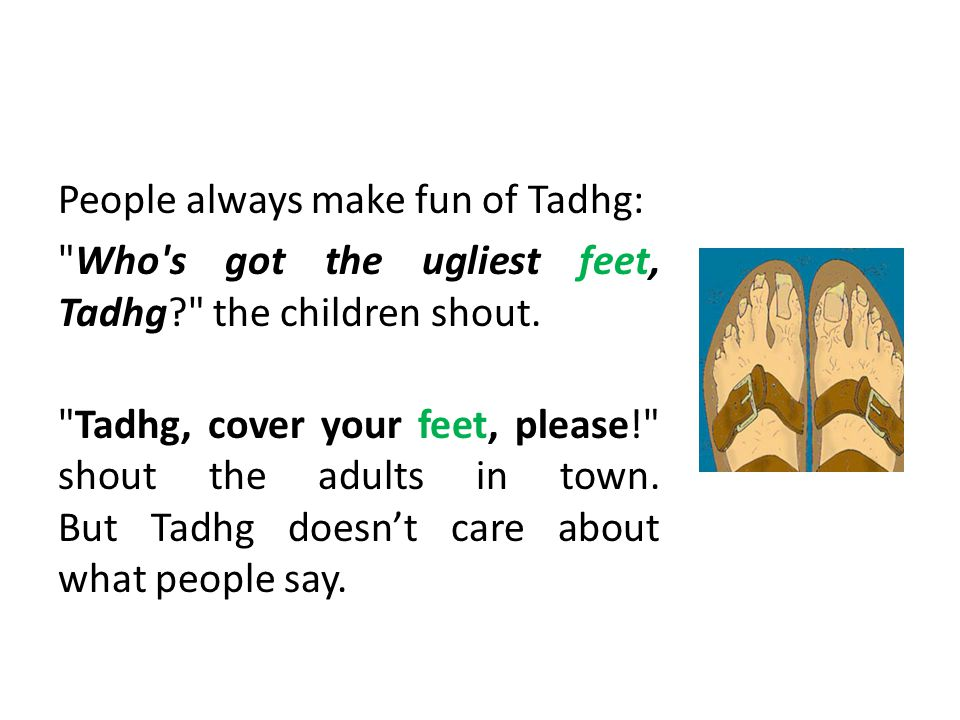 People always make fun of Tadhg: Who s got the ugliest feet, Tadhg
