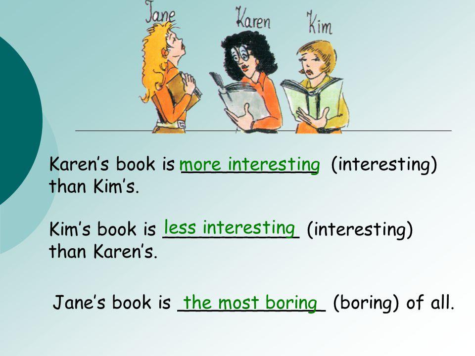 Karen's book is ____________ (interesting)