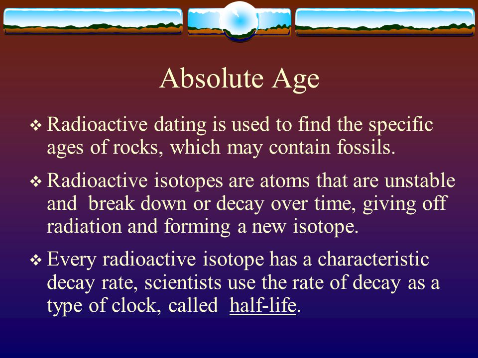from Braeden how does radiometric dating is used to estimate absolute age
