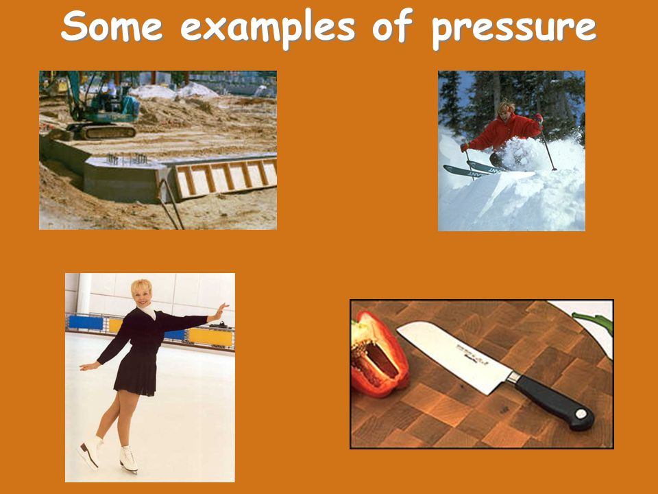 Some examples of pressure