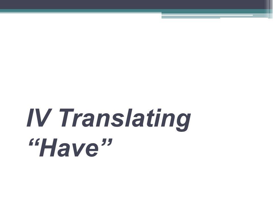IV Translating Have