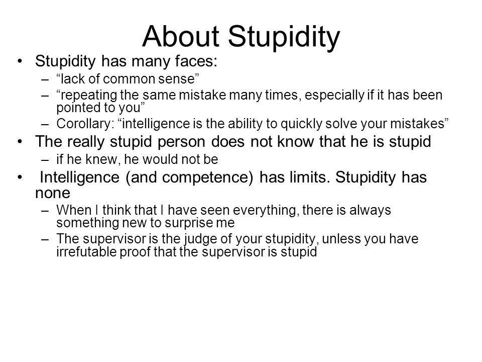 About Stupidity Stupidity has many faces: