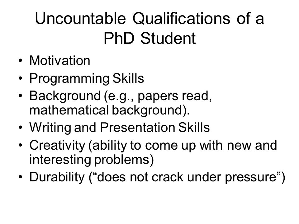 Uncountable Qualifications of a PhD Student