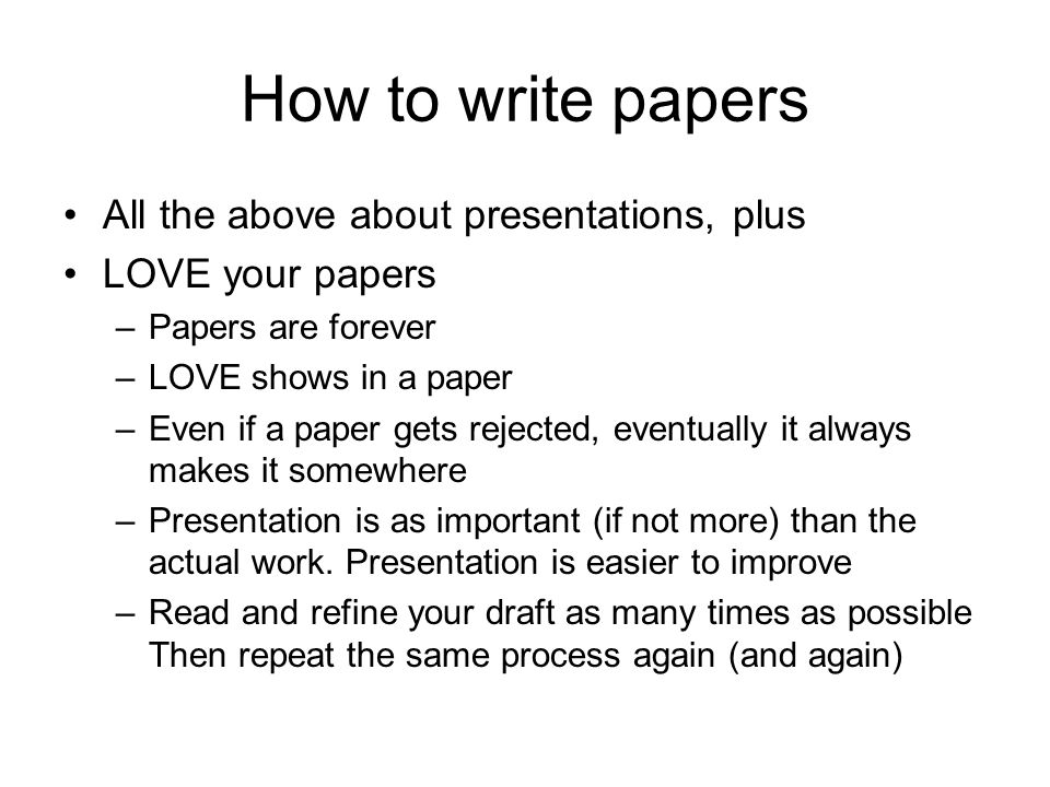How to write papers All the above about presentations, plus