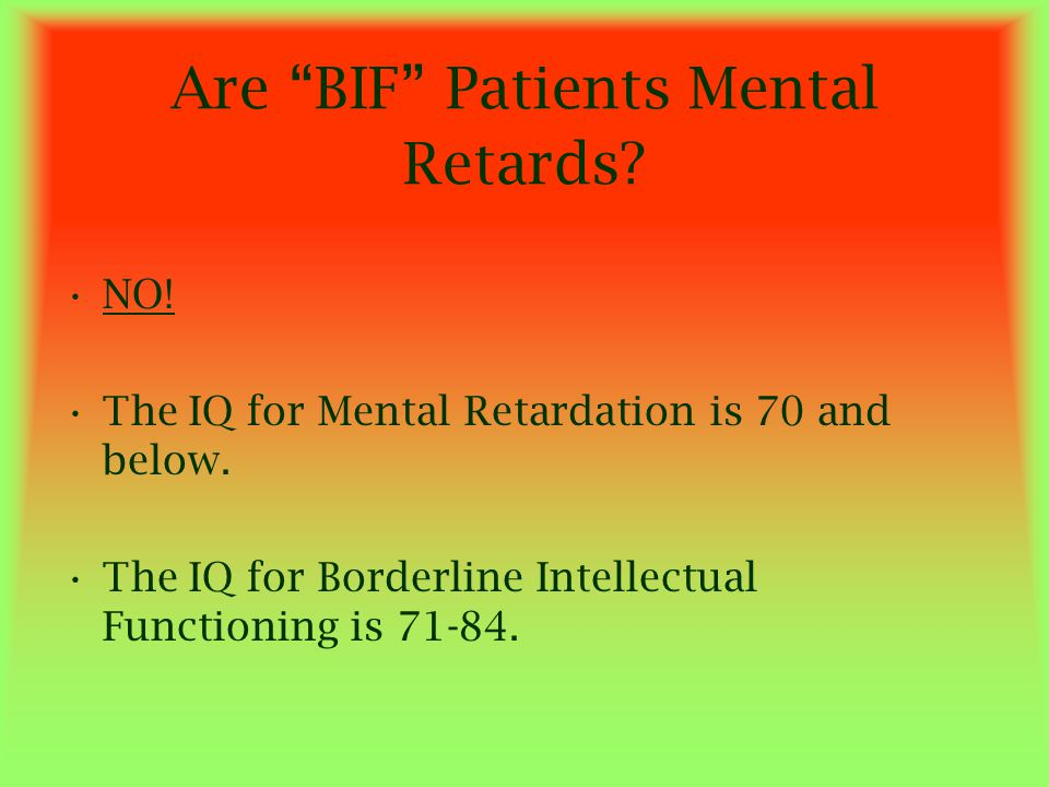 Are BIF Patients Mental Retards