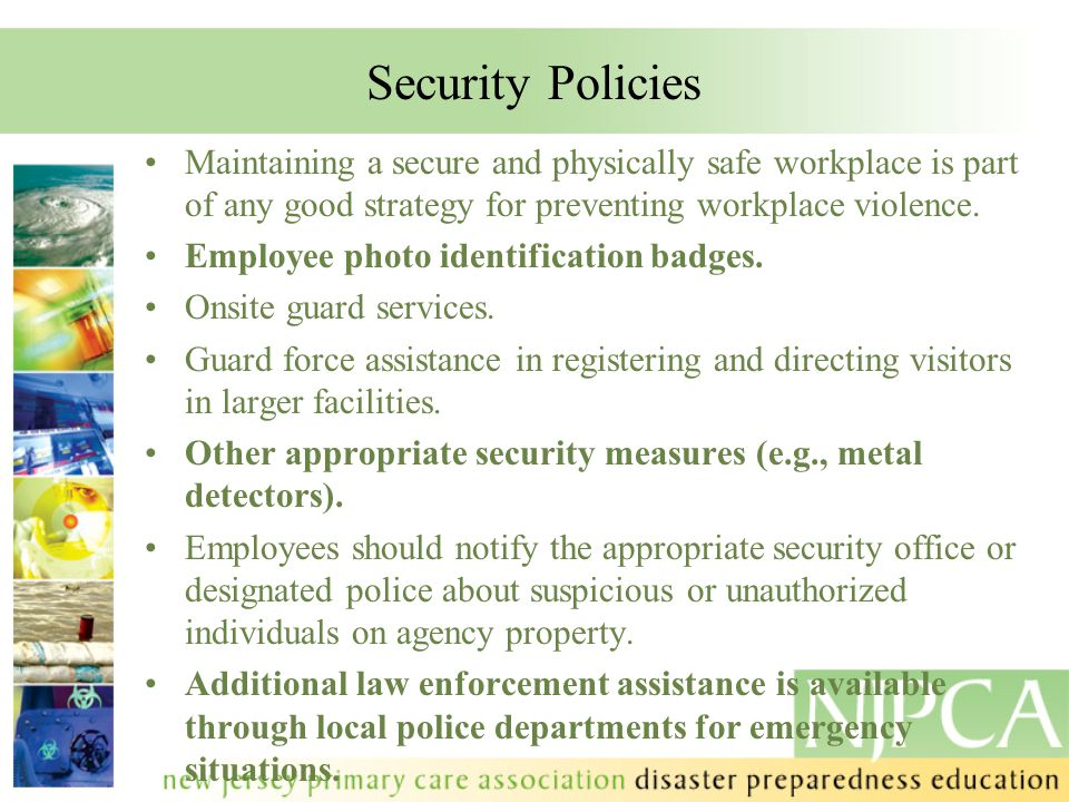 Security Policies Maintaining a secure and physically safe workplace is part of any good strategy for preventing workplace violence.