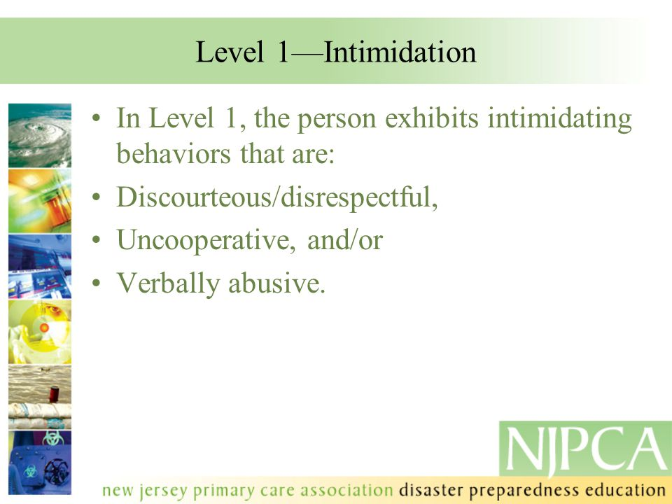Level 1—Intimidation In Level 1, the person exhibits intimidating behaviors that are: Discourteous/disrespectful,