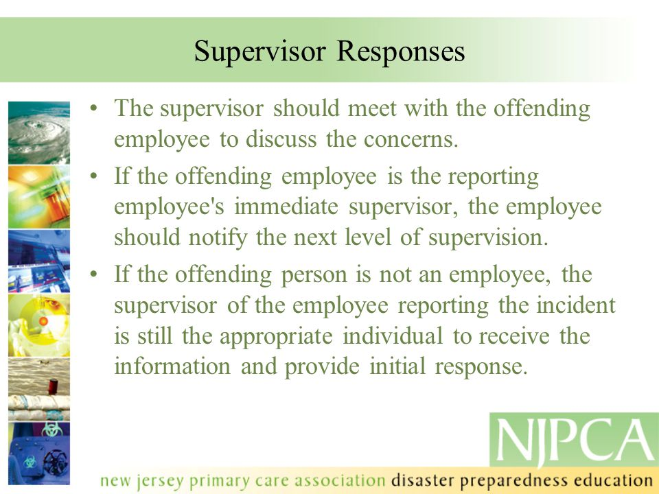 Supervisor Responses The supervisor should meet with the offending employee to discuss the concerns.