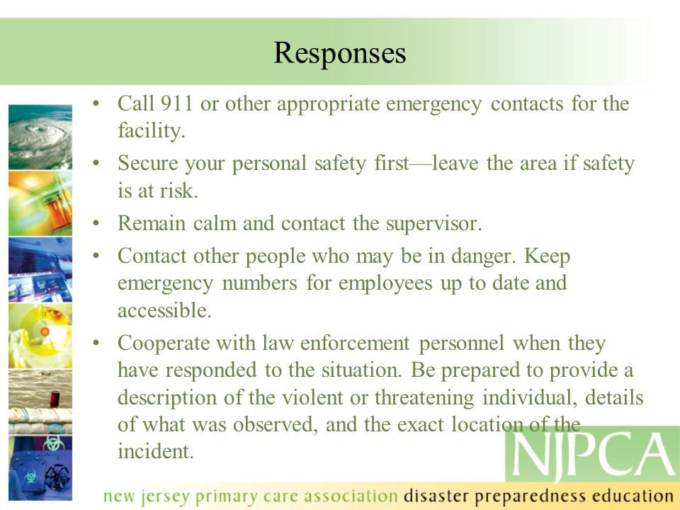 Responses Call 911 or other appropriate emergency contacts for the facility. Secure your personal safety first—leave the area if safety is at risk.