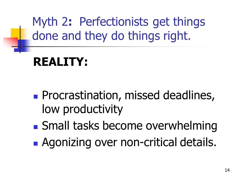 Myth 2: Perfectionists get things done and they do things right.
