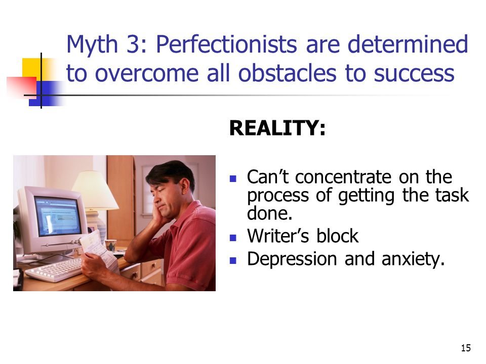 Myth 3: Perfectionists are determined to overcome all obstacles to success