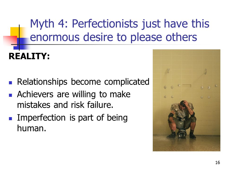 Myth 4: Perfectionists just have this enormous desire to please others