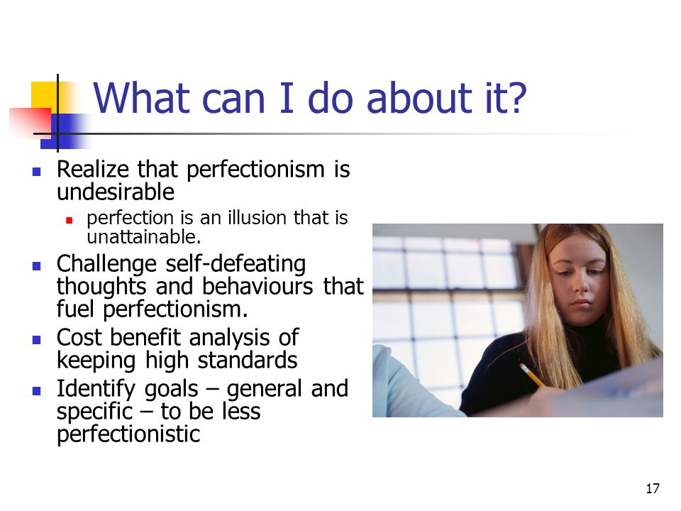 What can I do about it Realize that perfectionism is undesirable