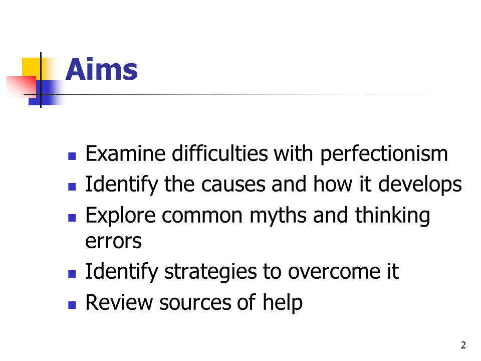 Aims Examine difficulties with perfectionism