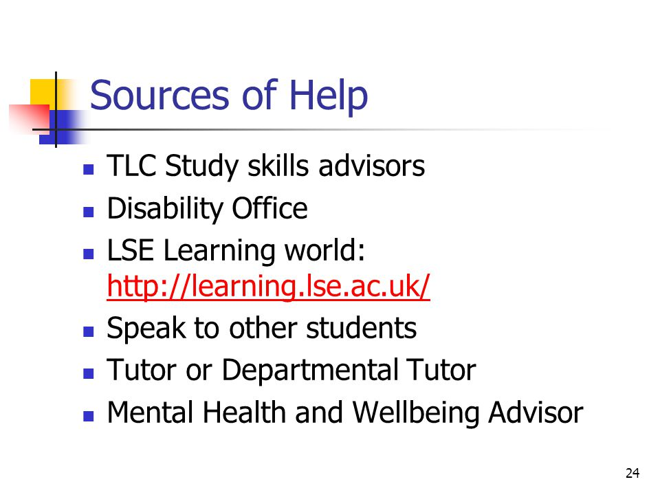 Sources of Help TLC Study skills advisors Disability Office