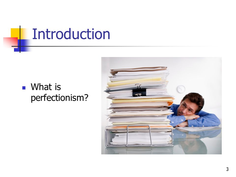 Introduction What is perfectionism