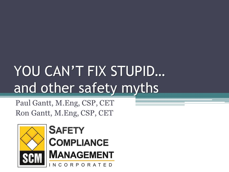 YOU CAN'T FIX STUPID… and other safety myths