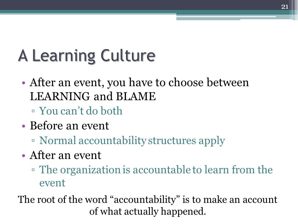 A Learning Culture After an event, you have to choose between LEARNING and BLAME. You can't do both.