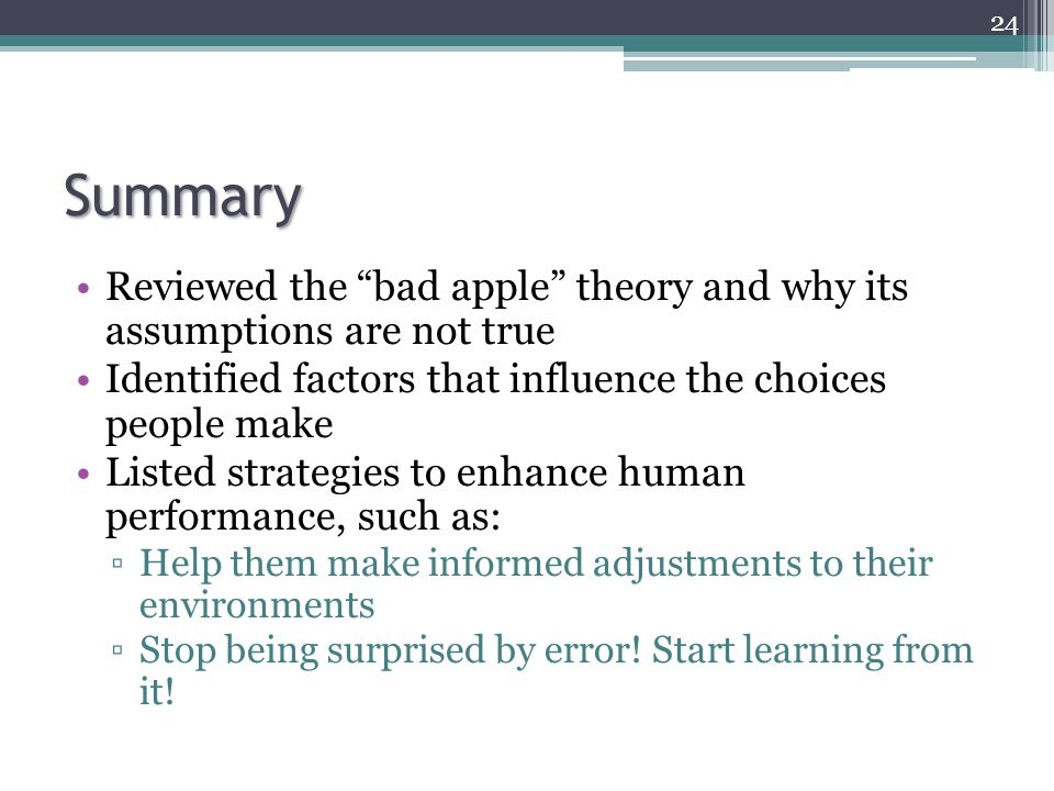 Summary Reviewed the bad apple theory and why its assumptions are not true. Identified factors that influence the choices people make.