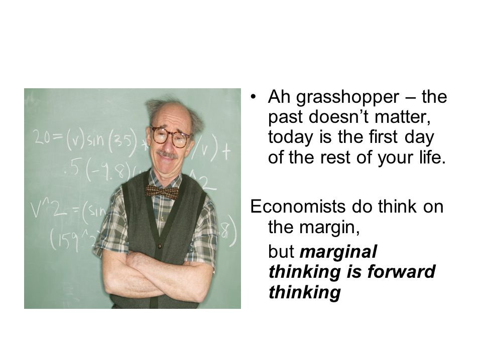 Ah grasshopper – the past doesn't matter, today is the first day of the rest of your life.