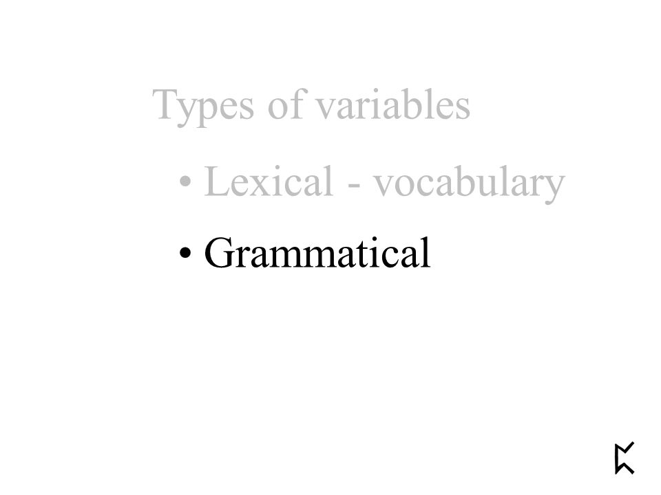 Types of variables Lexical - vocabulary Grammatical