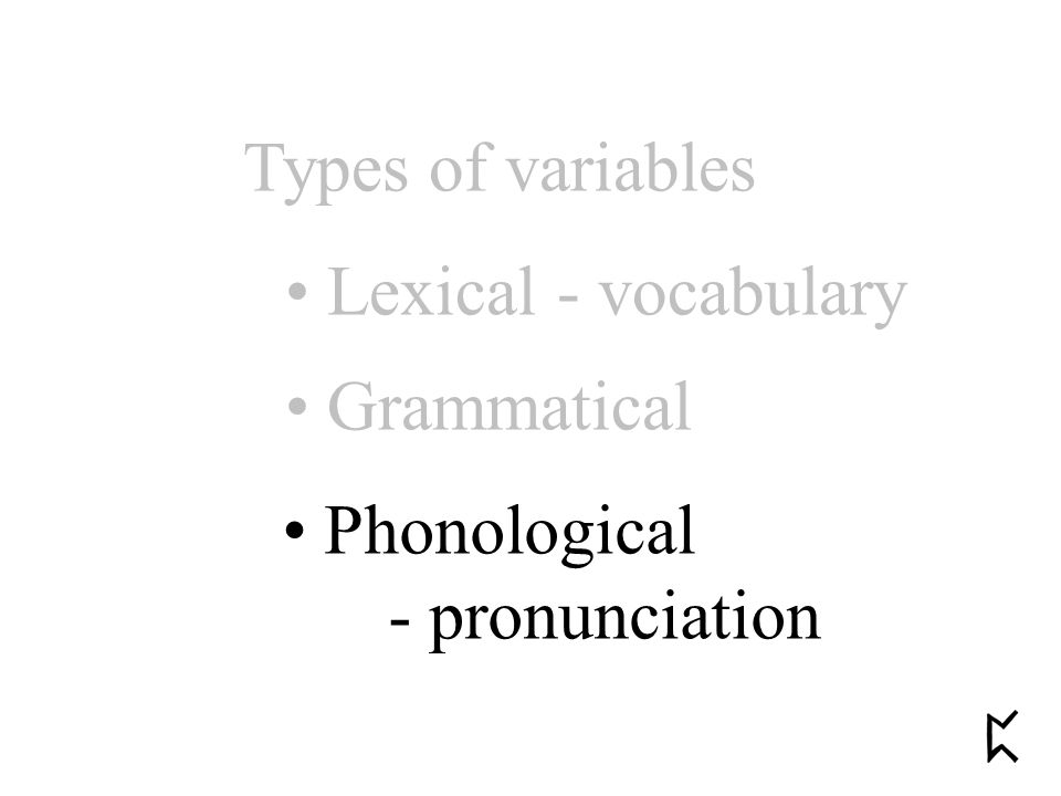 Types of variables Lexical - vocabulary Grammatical Phonological - pronunciation