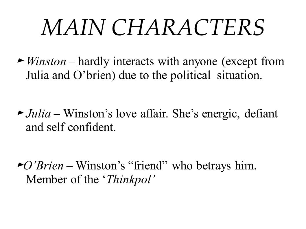 MAIN CHARACTERS ► Winston – hardly interacts with anyone (except from Julia and O'brien) due to the political situation.