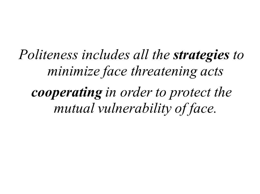 cooperating in order to protect the mutual vulnerability of face.