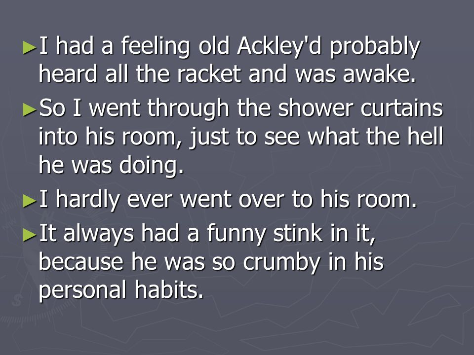 I had a feeling old Ackley d probably heard all the racket and was awake.