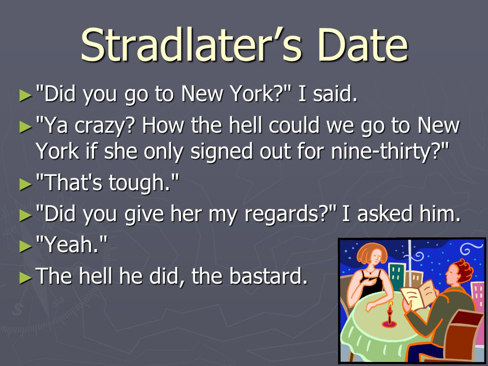 Stradlater's Date Did you go to New York I said.