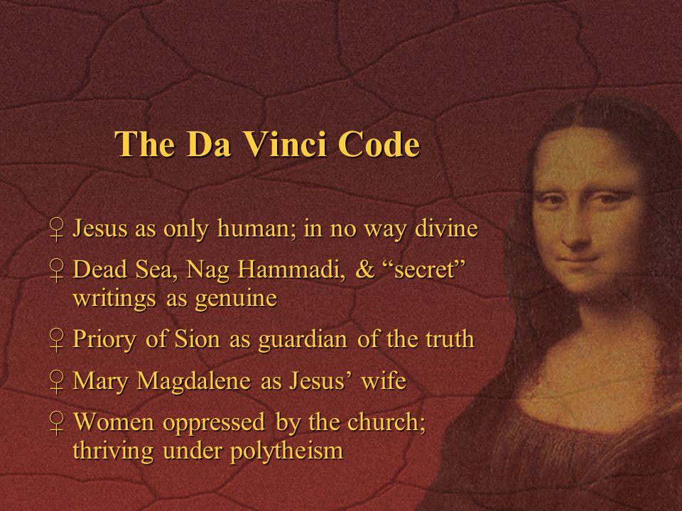 The Da Vinci Code Jesus as only human; in no way divine